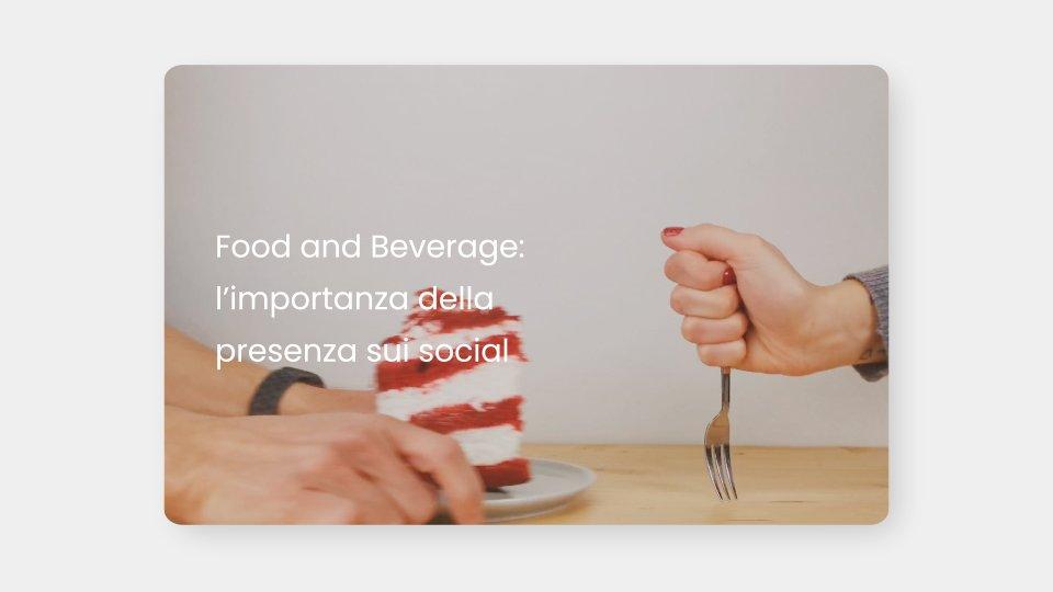 Food and beverage: l'importanza della presenza sui social e il valore della strategia