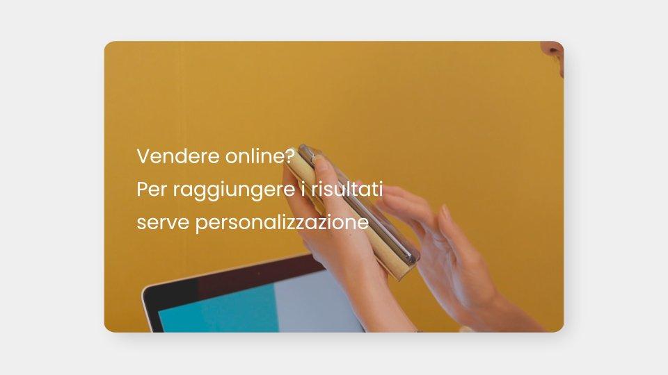 Vendere online?  Per raggiungere i risultati serve personalizzazione