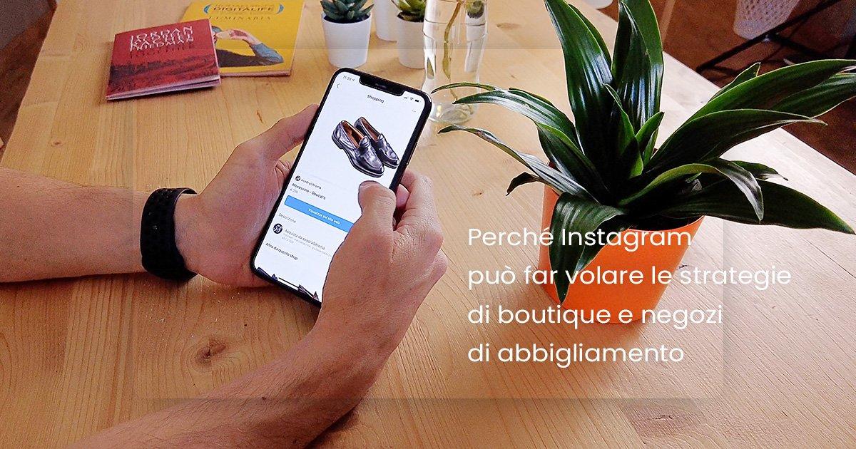 Perché Instagram può far volare le strategie di boutique e negozi di abbigliamento